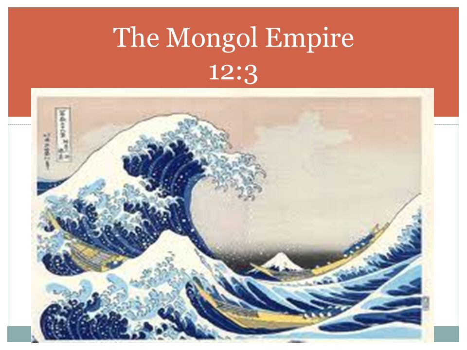 The Mongol Empire 12:3