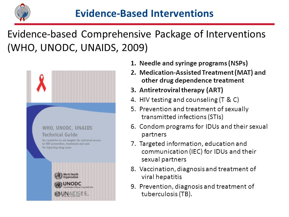 Evidence-Based Interventions Evidence-based Comprehensive Package of Interventions (WHO, UNODC, UNAIDS, 2009) 1.
