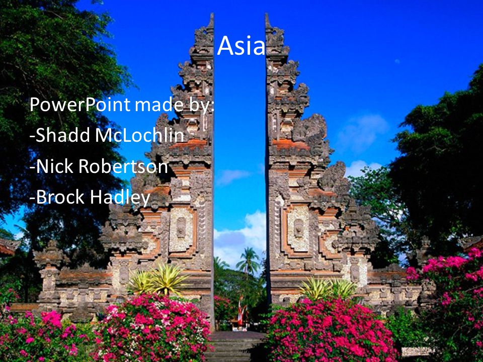 Asia PowerPoint made by: -Shadd McLochlin -Nick Robertson -Brock Hadley