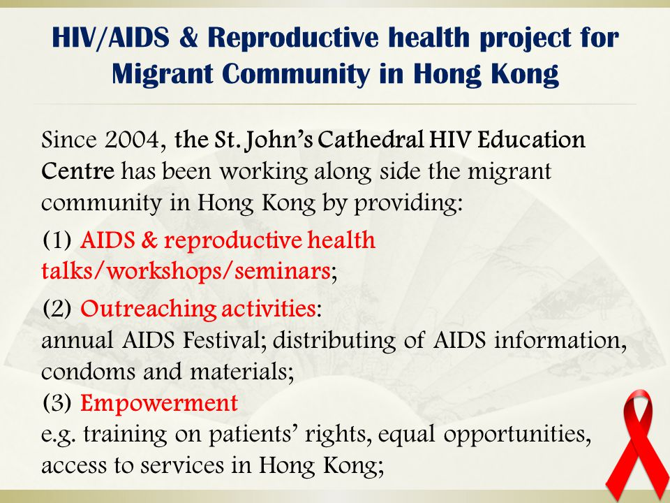 HIV/AIDS & Reproductive health project for Migrant Community in Hong Kong Since 2004, the St. John's Cathedral HIV Education Centre has been working a