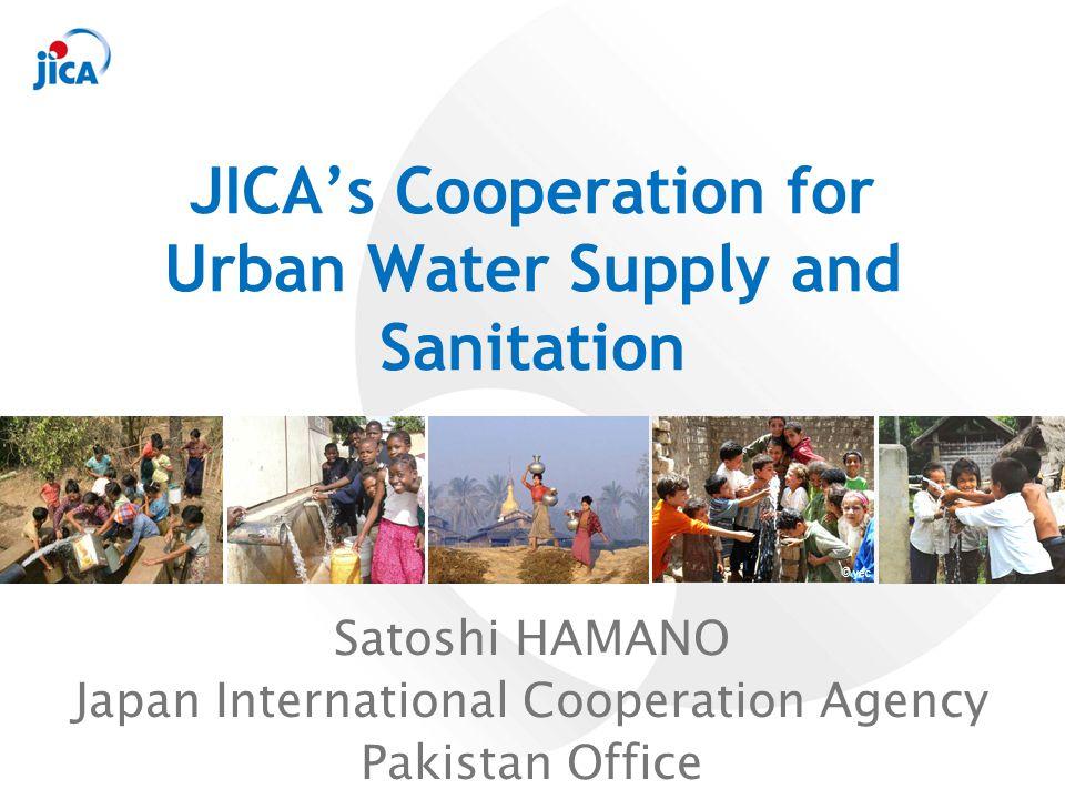 JICA's Cooperation for Urban Water Supply and Sanitation Satoshi HAMANO Japan International Cooperation Agency Pakistan Office © yec