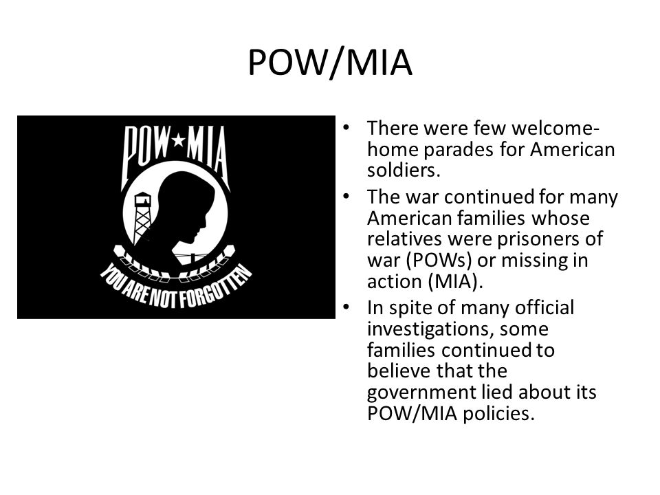 POW/MIA There were few welcome- home parades for American soldiers. The war continued for many American families whose relatives were prisoners of war