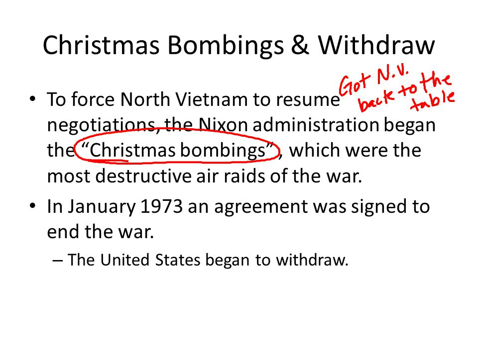 """Christmas Bombings & Withdraw To force North Vietnam to resume negotiations, the Nixon administration began the """"Christmas bombings"""", which were the m"""