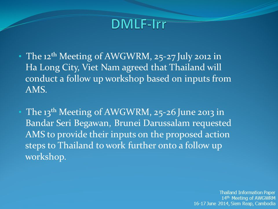 The 12 th Meeting of AWGWRM, 25-27 July 2012 in Ha Long City, Viet Nam agreed that Thailand will conduct a follow up workshop based on inputs from AMS
