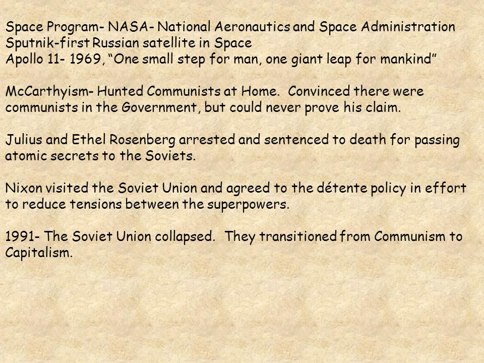 Space Program- NASA- National Aeronautics and Space Administration Sputnik-first Russian satellite in Space Apollo 11- 1969, One small step for man, one giant leap for mankind McCarthyism- Hunted Communists at Home.