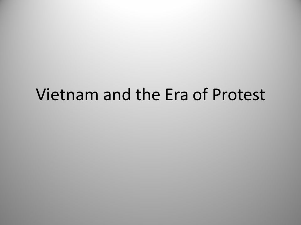 Vietnam and the Era of Protest