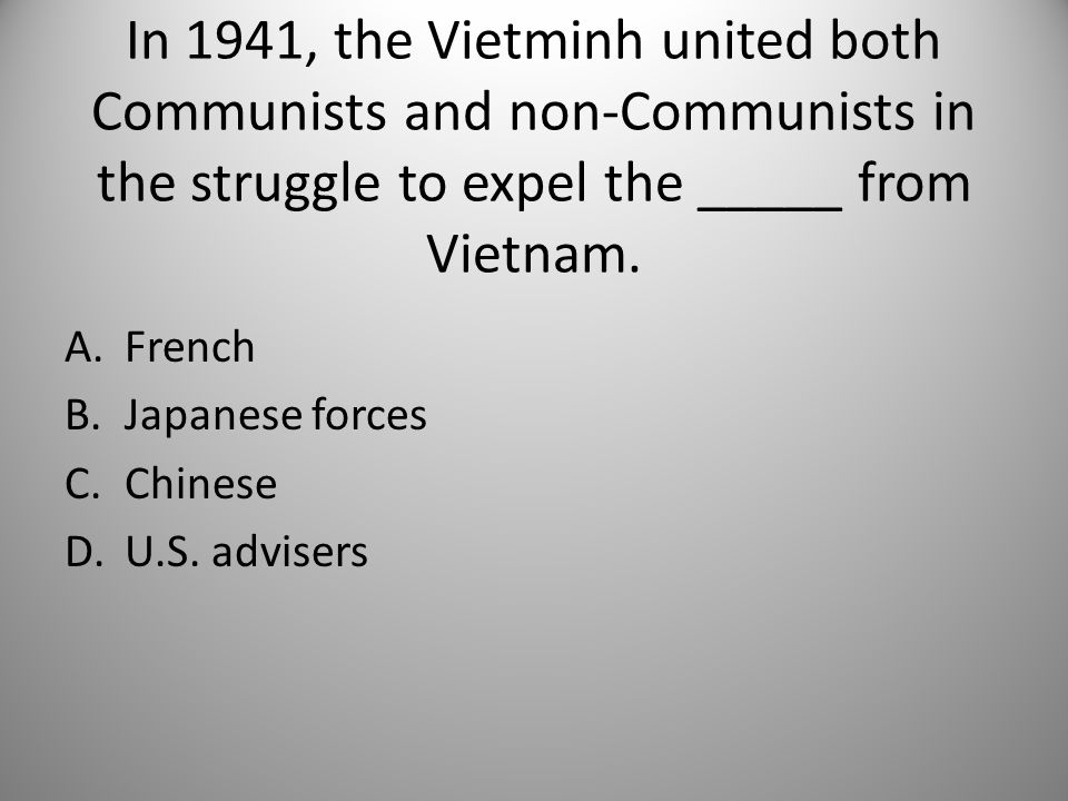 In 1941, the Vietminh united both Communists and non-Communists in the struggle to expel the _____ from Vietnam.