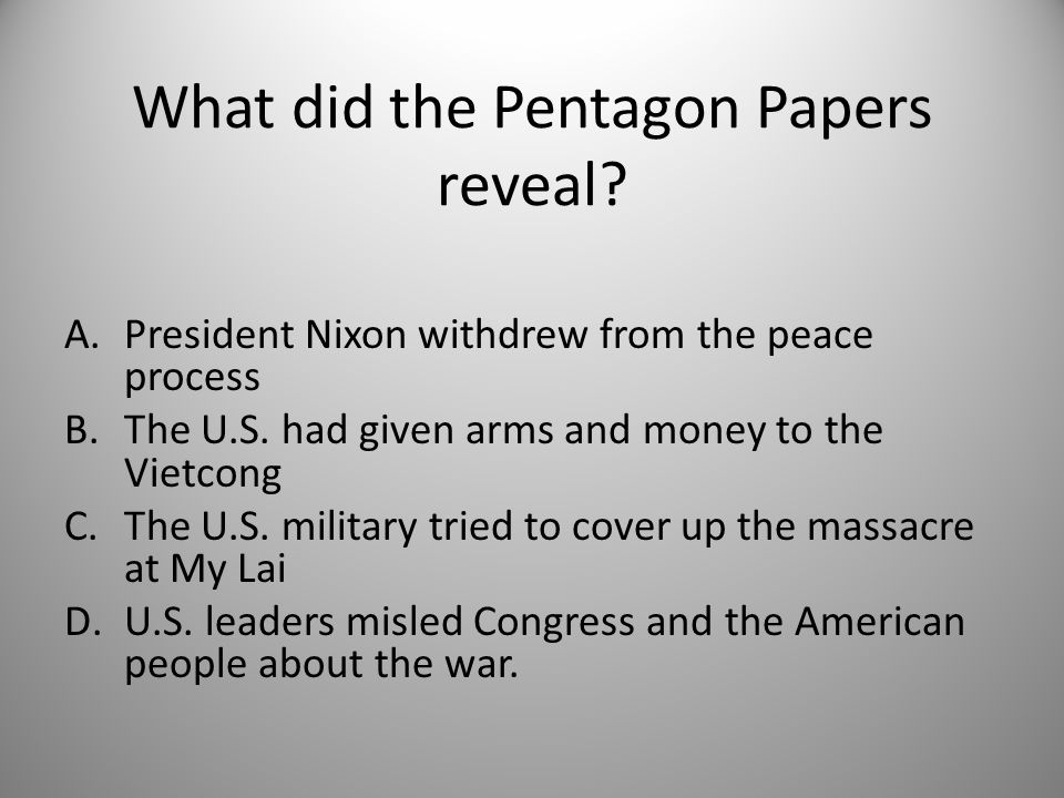 What did the Pentagon Papers reveal. A.President Nixon withdrew from the peace process B.The U.S.