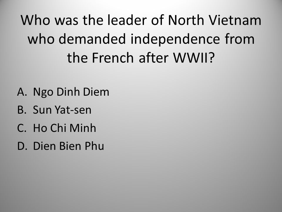Who was the leader of North Vietnam who demanded independence from the French after WWII.