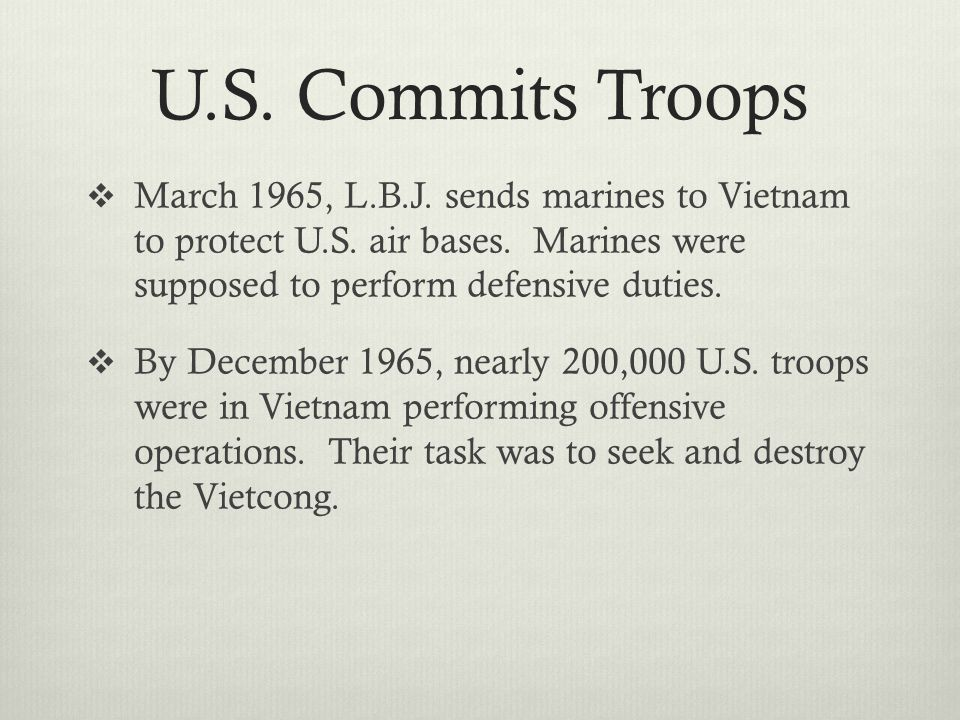 U.S. Commits Troops  March 1965, L.B.J. sends marines to Vietnam to protect U.S.