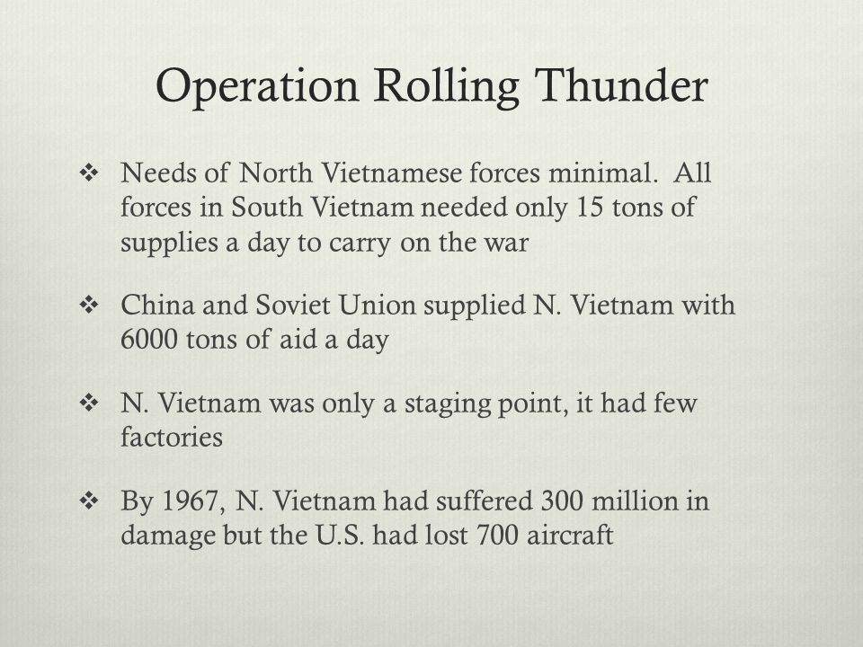 Operation Rolling Thunder  Needs of North Vietnamese forces minimal.
