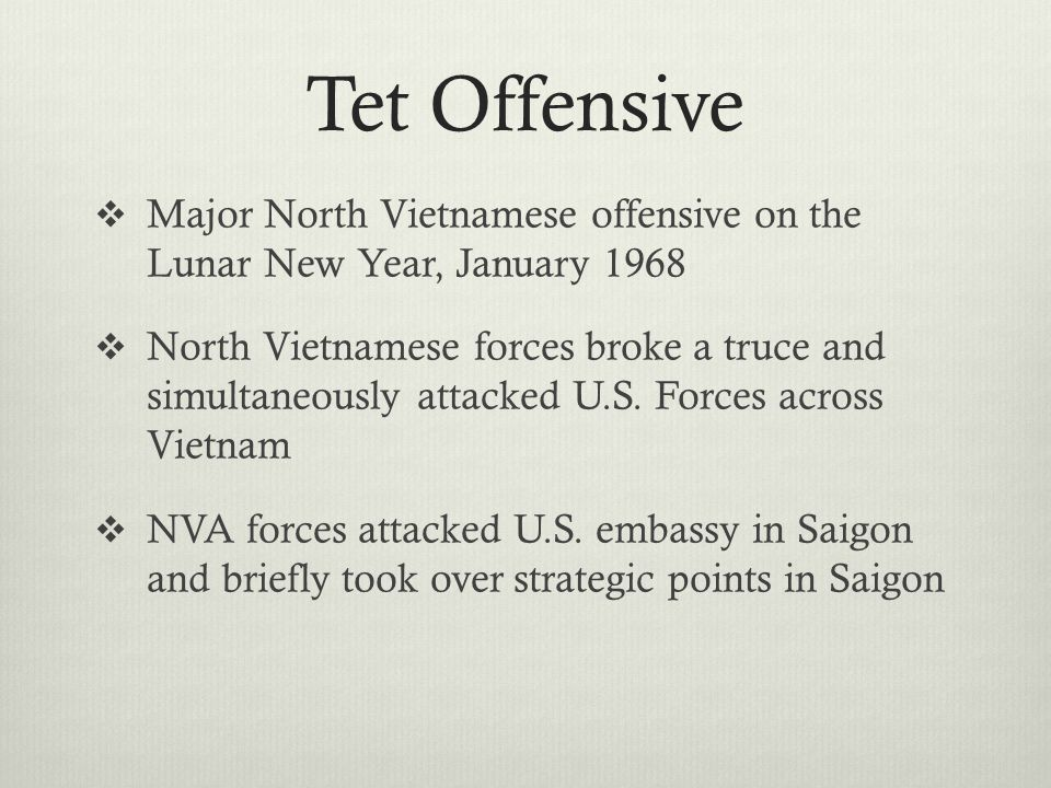 Tet Offensive  Major North Vietnamese offensive on the Lunar New Year, January 1968  North Vietnamese forces broke a truce and simultaneously attacked U.S.