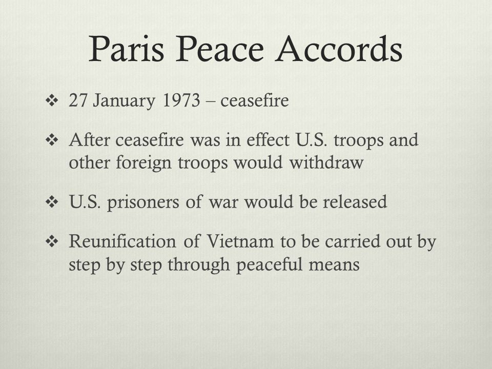 Paris Peace Accords  27 January 1973 – ceasefire  After ceasefire was in effect U.S.