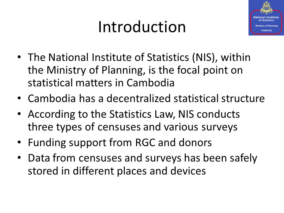 Objective The main objective of this presentation is to explore the Data Management situation for censuses and surveys managed by the National Institute of Statistics (NIS), Ministry of Planning (MoP)