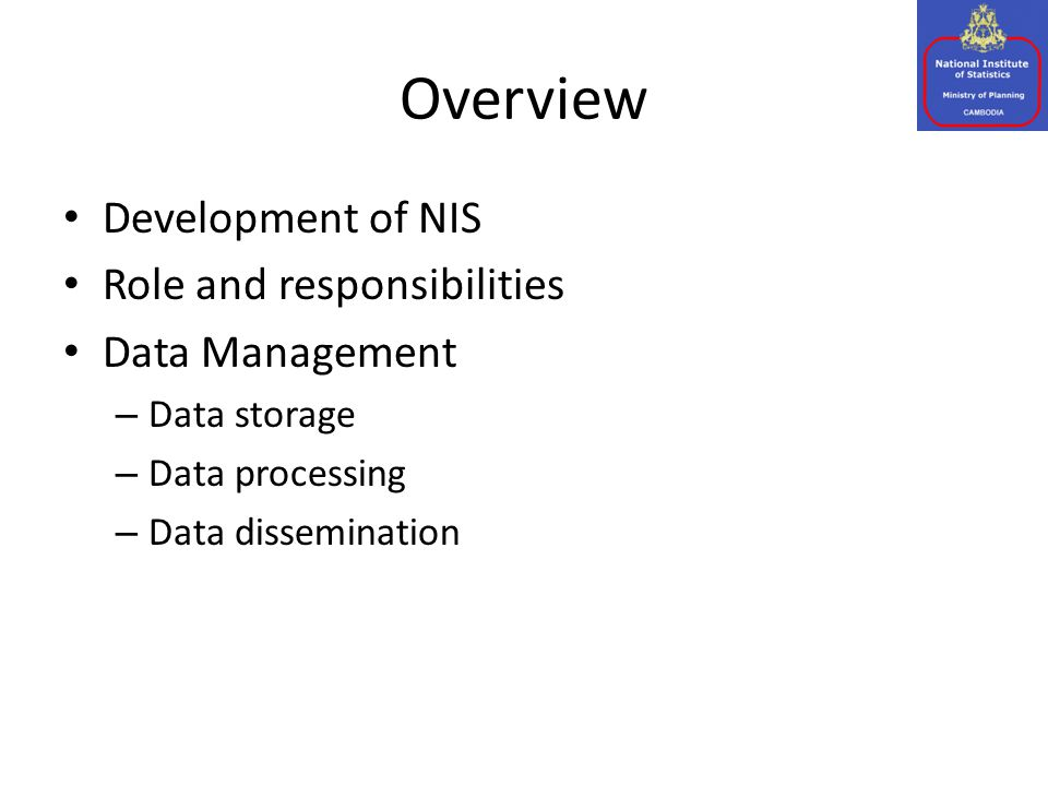 Overview Development of NIS Role and responsibilities Data Management – Data storage – Data processing – Data dissemination