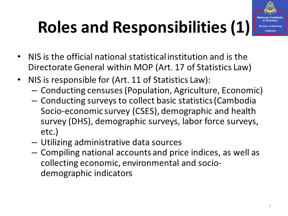 Roles and Responsibilities (1) 7 NIS is the official national statistical institution and is the Directorate General within MOP (Art. 17 of Statistics