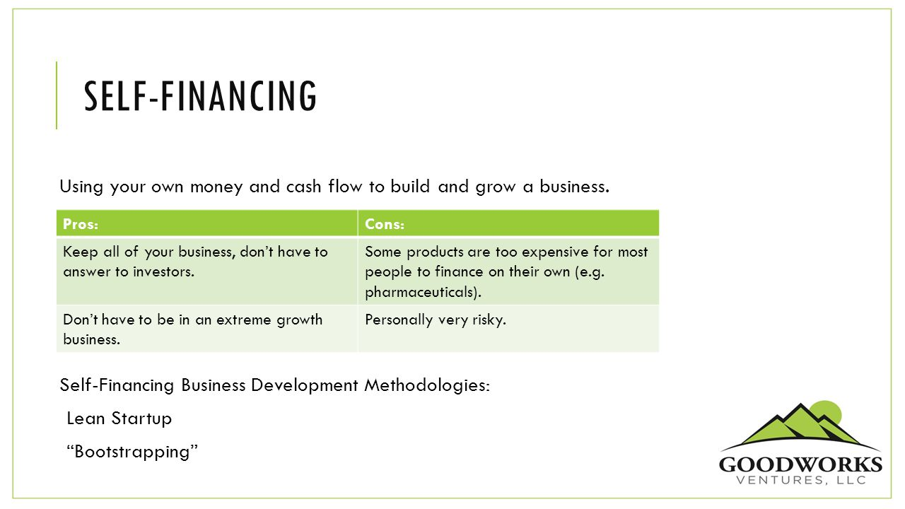 "SELF-FINANCING Using your own money and cash flow to build and grow a business. Self-Financing Business Development Methodologies: Lean Startup ""Boots"