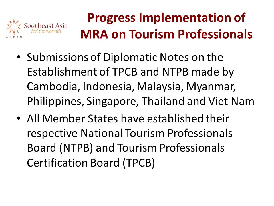 Progress Implementation of MRA on Tourism Professionals Submissions of Diplomatic Notes on the Establishment of TPCB and NTPB made by Cambodia, Indone