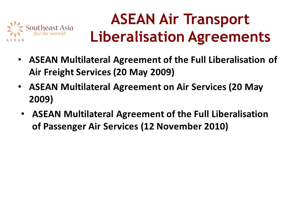 ASEAN Air Transport Liberalisation Agreements ASEAN Multilateral Agreement of the Full Liberalisation of Air Freight Services (20 May 2009) ASEAN Mult