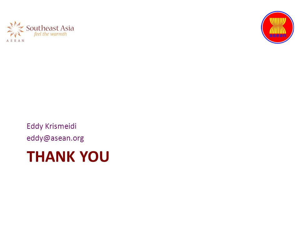 THANK YOU Eddy Krismeidi eddy@asean.org