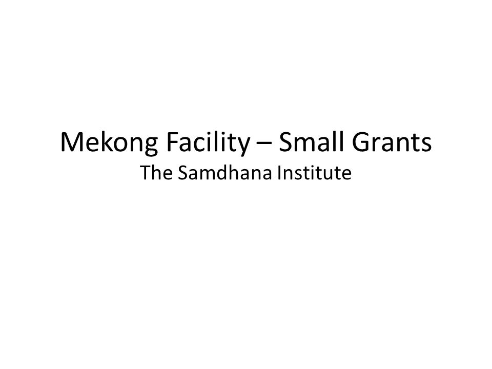 Mekong Facility – Small Grants The Samdhana Institute