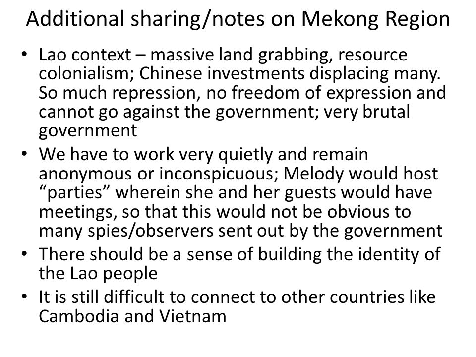 Additional sharing/notes on Mekong Region Lao context – massive land grabbing, resource colonialism; Chinese investments displacing many. So much repr
