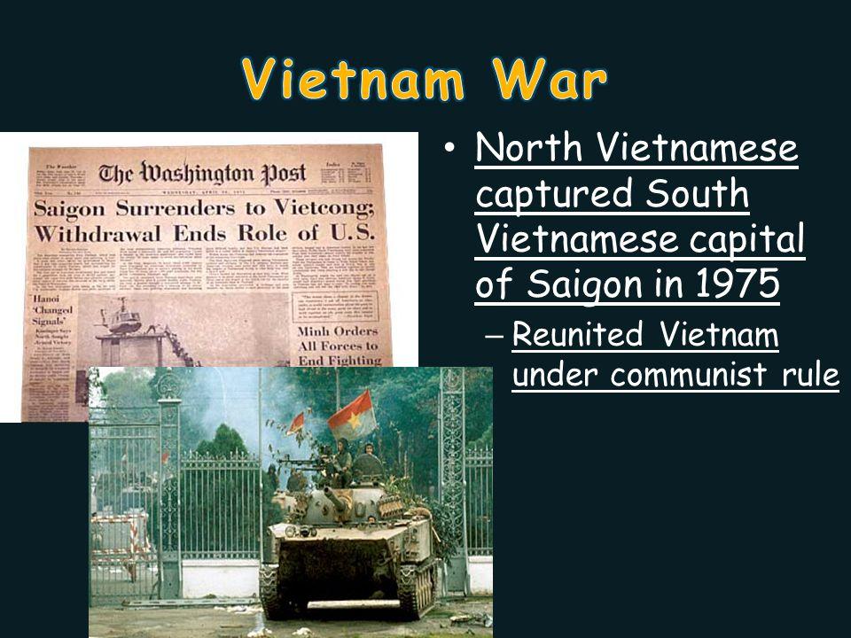North Vietnamese captured South Vietnamese capital of Saigon in 1975 – Reunited Vietnam under communist rule