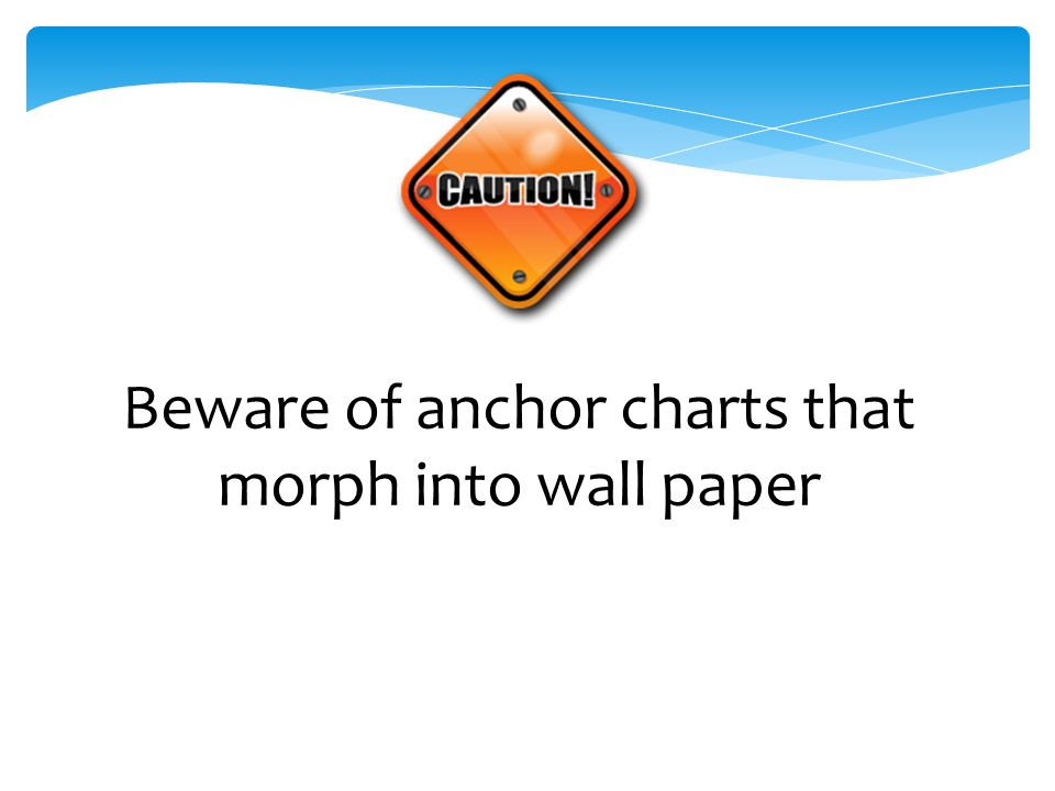 Beware of anchor charts that morph into wall paper