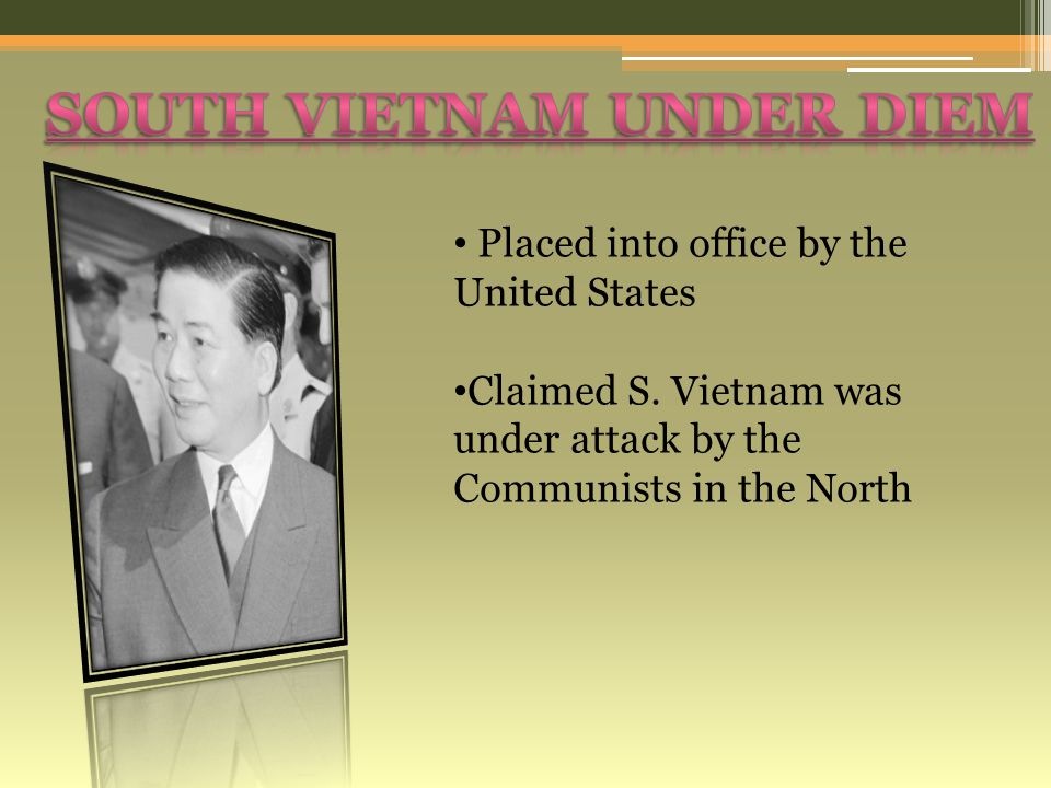 Placed into office by the United States Claimed S. Vietnam was under attack by the Communists in the North