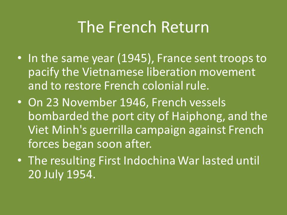The French Return In the same year (1945), France sent troops to pacify the Vietnamese liberation movement and to restore French colonial rule. On 23