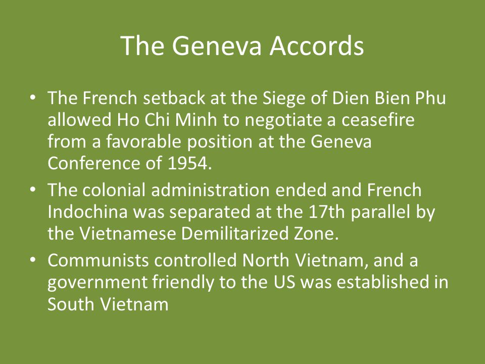 The Geneva Accords The French setback at the Siege of Dien Bien Phu allowed Ho Chi Minh to negotiate a ceasefire from a favorable position at the Gene