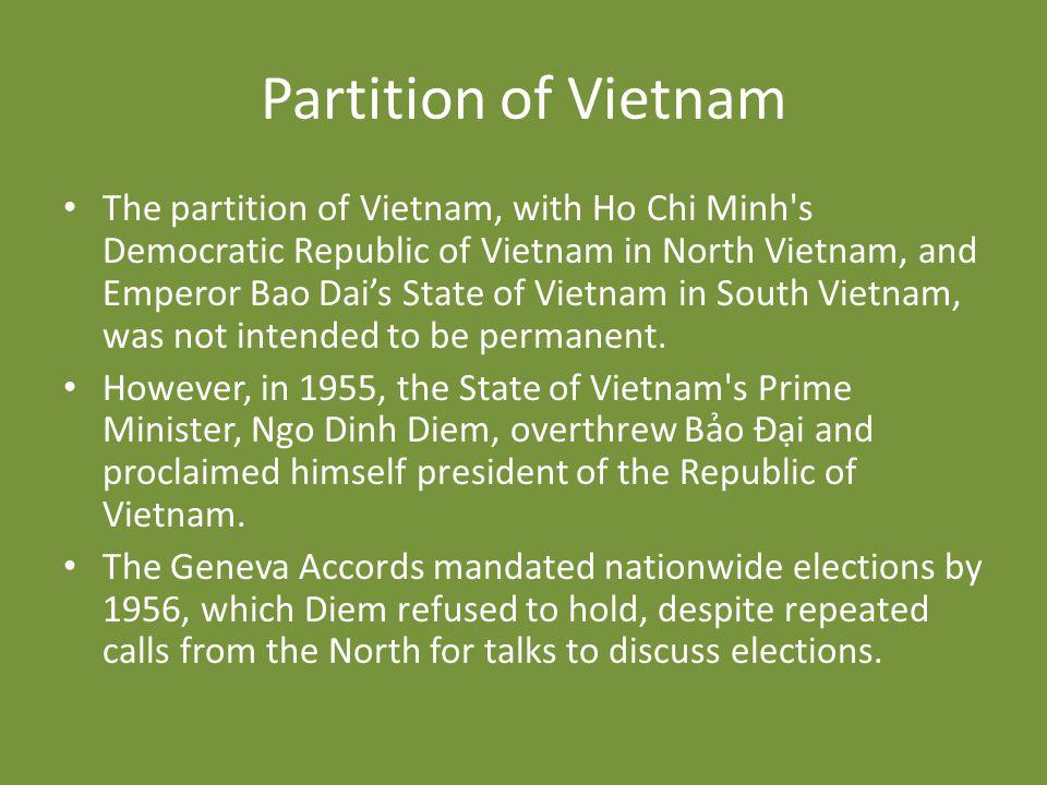 Partition of Vietnam The partition of Vietnam, with Ho Chi Minh's Democratic Republic of Vietnam in North Vietnam, and Emperor Bao Dai's State of Viet
