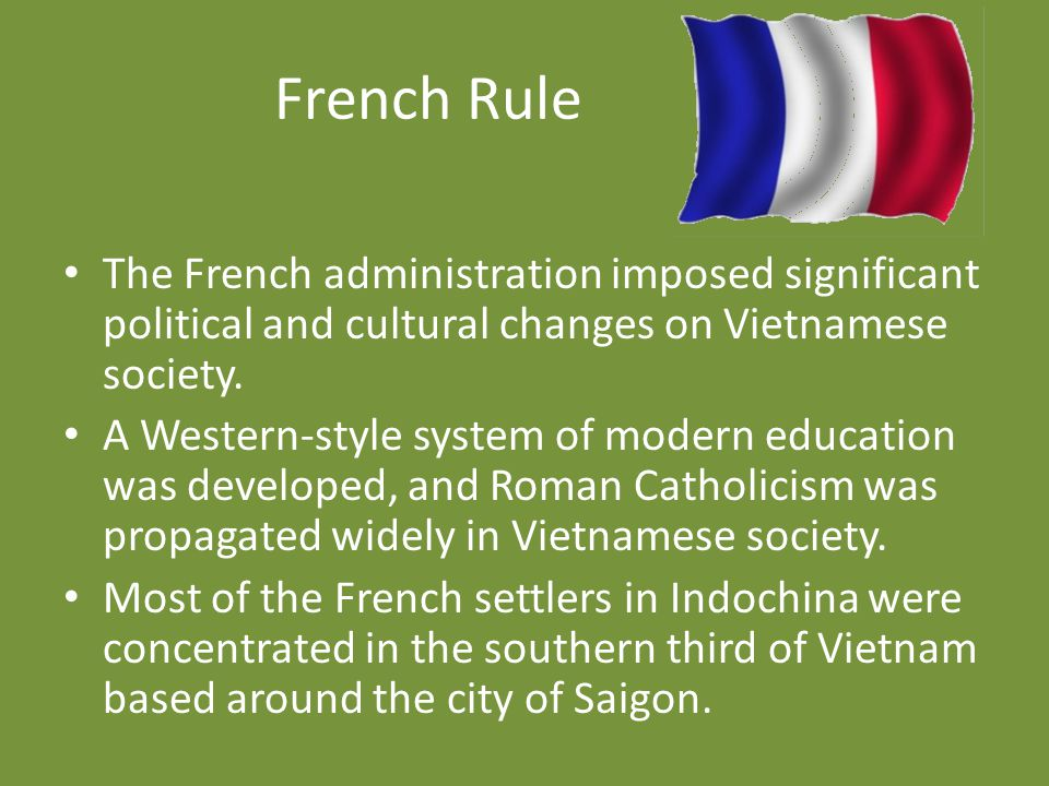 French Rule The French administration imposed significant political and cultural changes on Vietnamese society. A Western-style system of modern educa