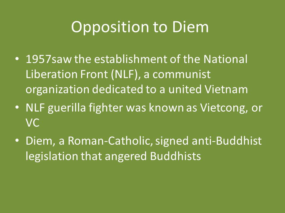 Opposition to Diem 1957saw the establishment of the National Liberation Front (NLF), a communist organization dedicated to a united Vietnam NLF gueril
