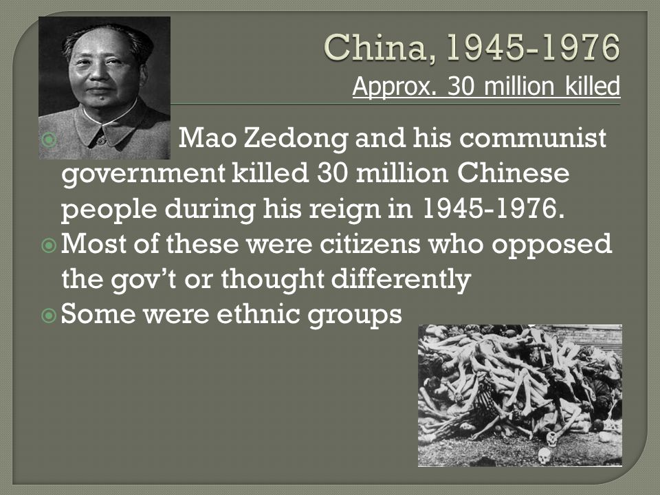  Mao Zedong and his communist government killed 30 million Chinese people during his reign in 1945-1976.