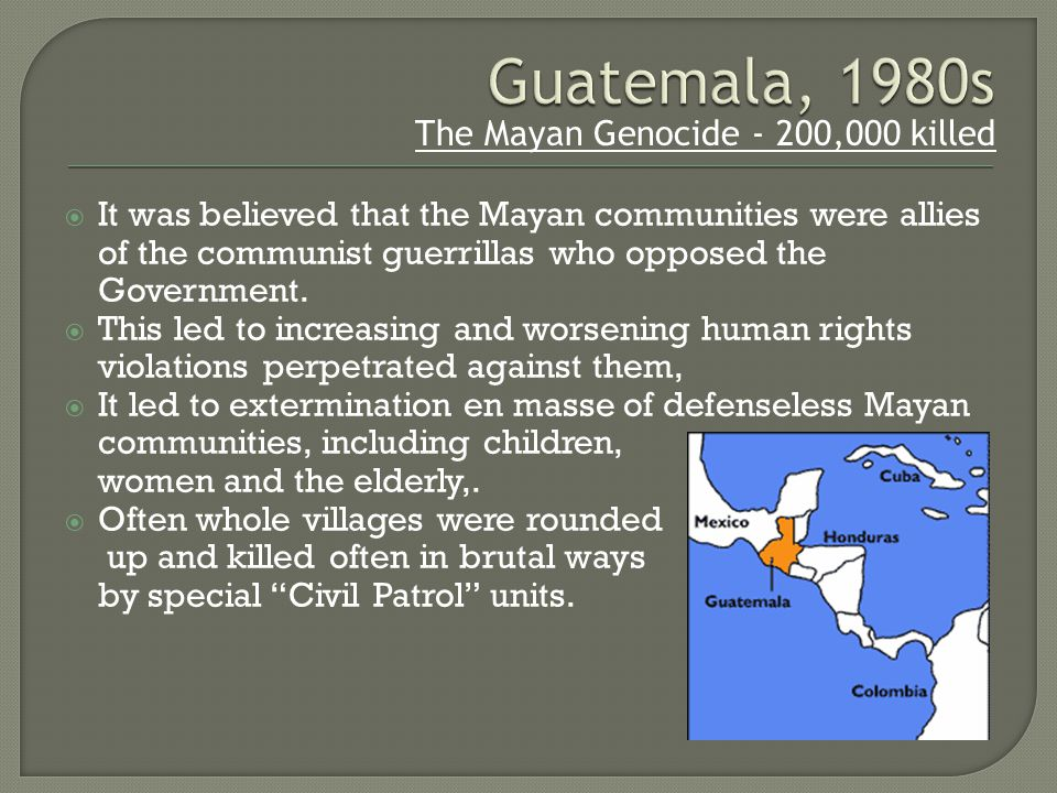  It was believed that the Mayan communities were allies of the communist guerrillas who opposed the Government.