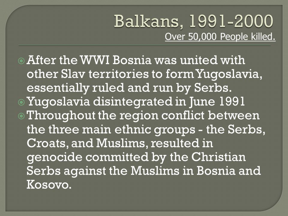  After the WWI Bosnia was united with other Slav territories to form Yugoslavia, essentially ruled and run by Serbs.
