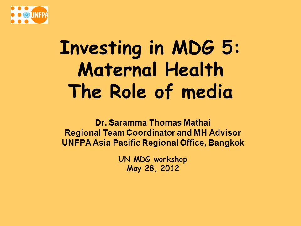 Investing in MDG 5: Maternal Health The Role of media Dr.