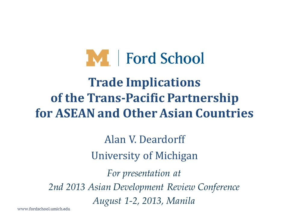 www.fordschool.umich.edu Conclusion Trade effects of TPP on Asian economies will be – Non-trivial trade diversion, especially for China – Positive in several cases as TPP reverses effects of previous trade diversion 32