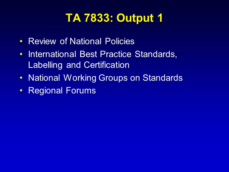 TA 7833: Output 1 Review of National Policies International Best Practice Standards, Labelling and Certification National Working Groups on Standards