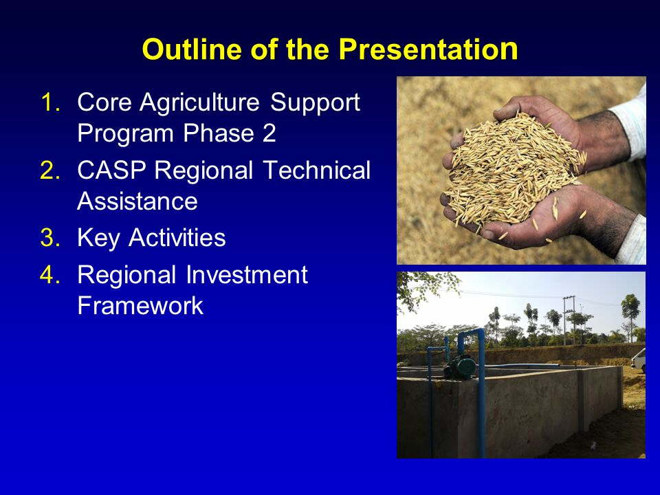 Outline of the Presentatio n 1.Core Agriculture Support Program Phase 2 2.CASP Regional Technical Assistance 3.Key Activities 4.Regional Investment Fr