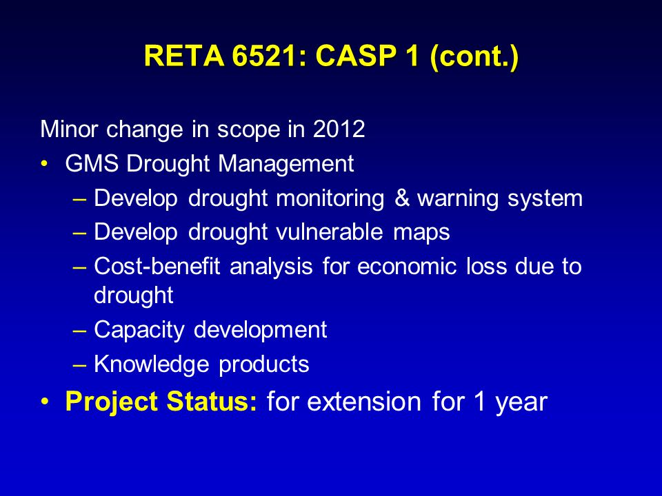 Minor change in scope in 2012 GMS Drought Management –Develop drought monitoring & warning system –Develop drought vulnerable maps –Cost-benefit analy
