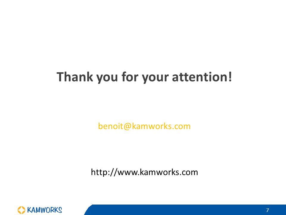 Thank you for your attention! benoit@kamworks.com http://www.kamworks.com 7