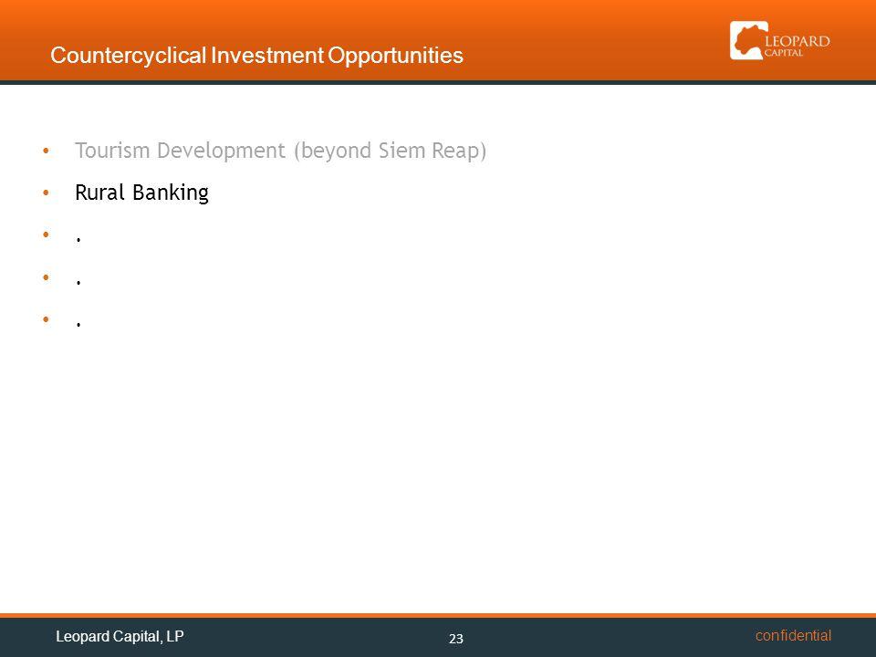 confidential Countercyclical Investment Opportunities 23 Leopard Capital, LP Tourism Development (beyond Siem Reap) Rural Banking.
