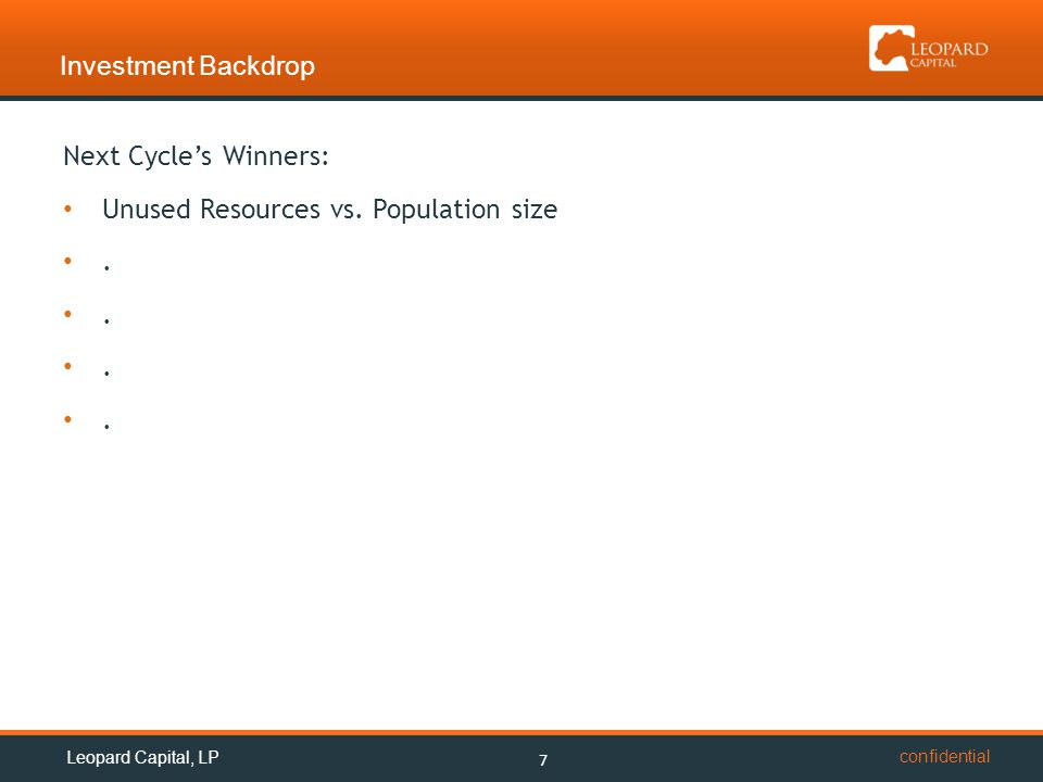 confidential Investment Backdrop 7 Leopard Capital, LP Next Cycle's Winners: Unused Resources vs. Population size.