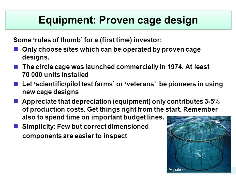 Some 'rules of thumb' for a (first time) investor: Only choose sites which can be operated by proven cage designs. The circle cage was launched commer