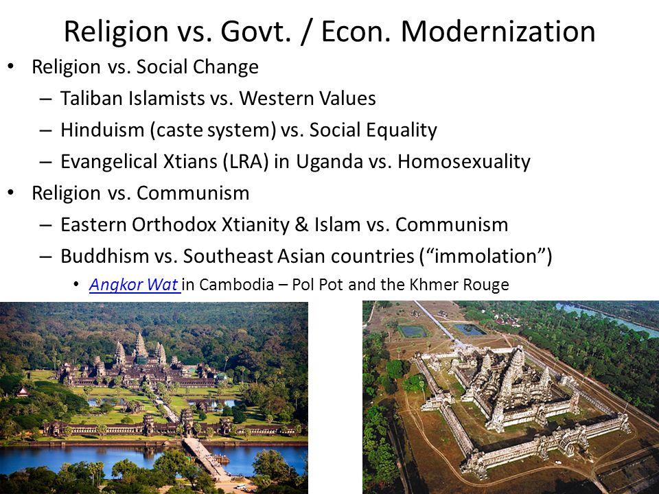 Religion vs. Social Change – Taliban Islamists vs. Western Values – Hinduism (caste system) vs. Social Equality – Evangelical Xtians (LRA) in Uganda v