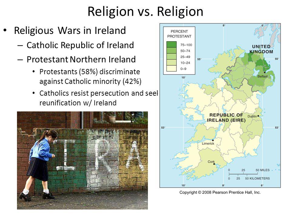 Religion vs. Religion Religious Wars in Ireland – Catholic Republic of Ireland – Protestant Northern Ireland Protestants (58%) discriminate against Ca