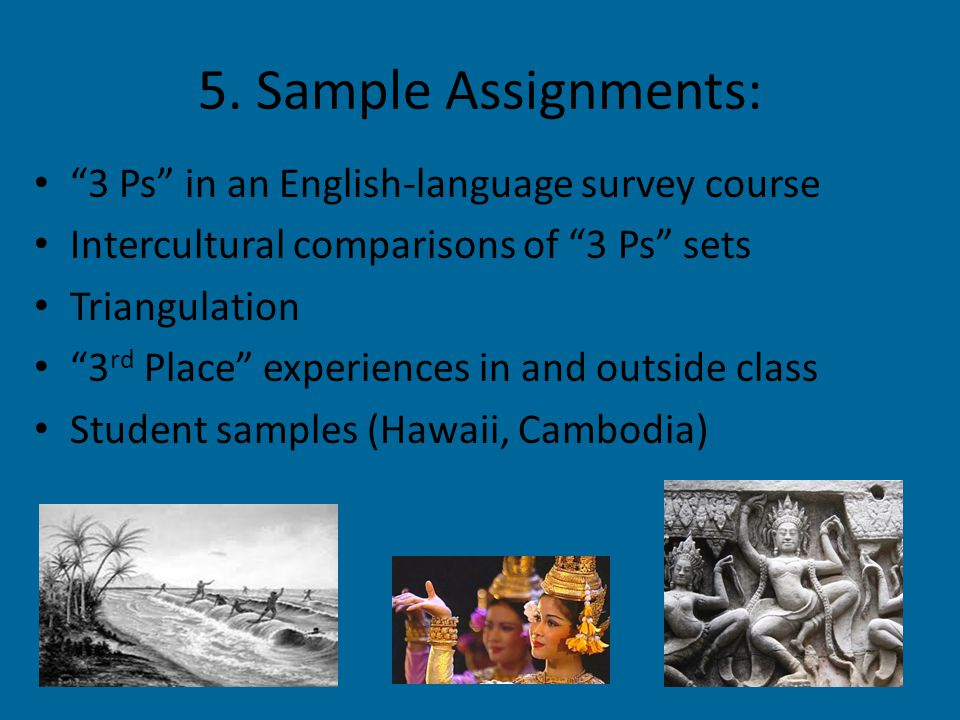 """5. Sample Assignments: """"3 Ps"""" in an English-language survey course Intercultural comparisons of """"3 Ps"""" sets Triangulation """"3 rd Place"""" experiences in"""