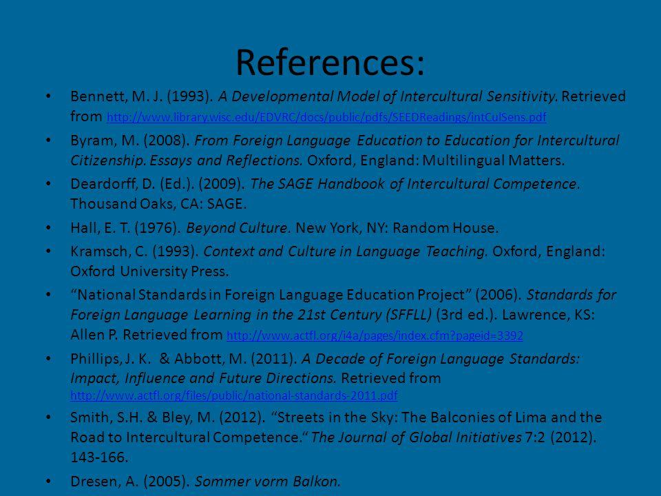 References: Bennett, M. J. (1993). A Developmental Model of Intercultural Sensitivity. Retrieved from http://www.library.wisc.edu/EDVRC/docs/public/pd